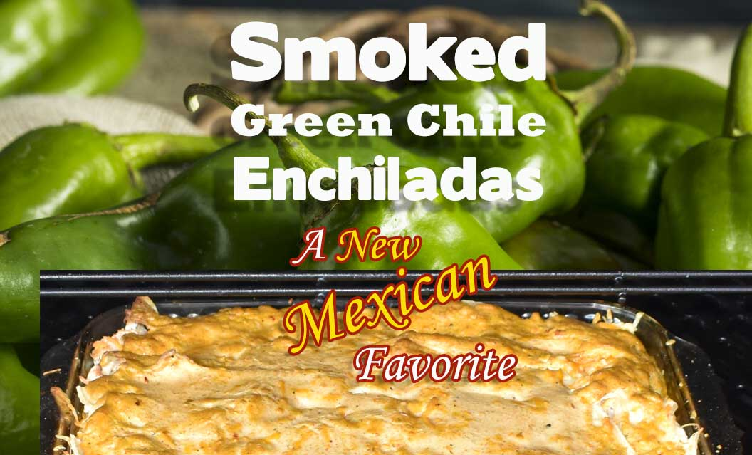 The BEST Easy Smoked Green Chile Enchiladas
